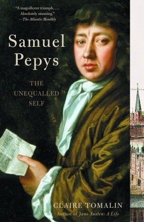 Samuel Pepys the Unequaled Self by Claire Tomalin